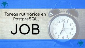 Tareas rutinarias en PostgreSQL, job